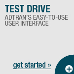 Test Drive ADTRAN's Easy-to-Use User Interface